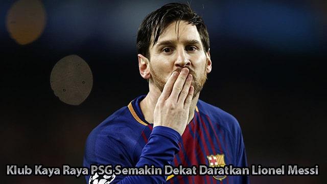 Klub Kaya Raya PSG Semakin Dekat Daratkan Lionel Messi